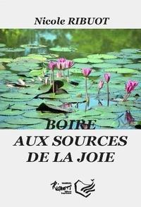 Nicole Ribuot - Boire aux sources de la joie.