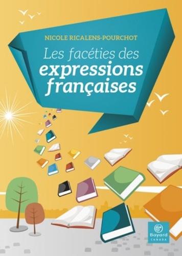 Nicole Ricalens-Pourchot - Les facéties des expressions françaises.