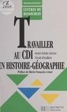 Nicole Rivallain et Annie Estela-Garcia - Travailler au CDI en histoire-géographie.