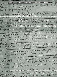 Nicole Robine et Maïka Fourgeaud - Hommage à Robert Escarpit. - Universitaire, écrivain, journaliste 1918-2000, suivi d'une bibliographie des oeuvres de Robert Escarpit établie par Nicole Robine.