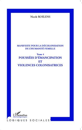 Manifeste pour la décolonisation de l'humanité femelle. Tome 4, Poussées d'émancipation et violences colonisatrices