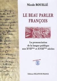 Nicole Rouillé - Le beau parler françois - La prononciation de la langue publique aux XVIIème et XVIIIème siècles. 1 CD audio