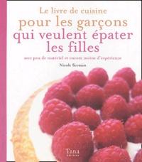 Le livre de cuisine pour les garçons qui veulent épater les filles avec peu de matériel et encore moins dexpérience.pdf