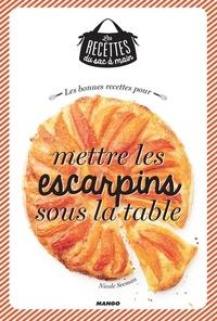 Nicole Seeman et Julie Mechali - Les bonnes recettes pour mettre les escarpins sous la table.