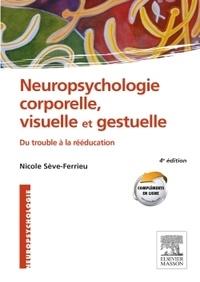Nicole Sève-Ferrieu - Neuropsychologie corporelle, visuelle et gestuelle - Du trouble à la rééducation.