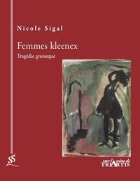 Nicole Sigal - Femmes kleenex - Tragédie grotesque.