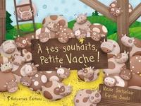Nicole Snitselaar et Coralie Saudo - A tes souhaits, Petite Vache !.