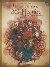 Nicole Snitselaar et Marianne Alexandre - Petites histoires de notre (grande) Histoire - Tome 1, Le Moyen Age.