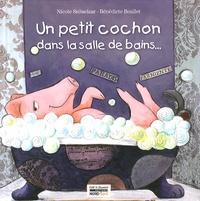 Nicole Snitselaar et Bénédicte Boullet - Un petit cochon dans la salle de bains....