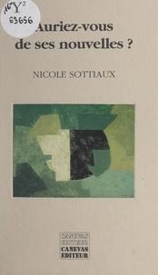 Nicole Sottiaux - Auriez-vous de ses nouvelles ?.
