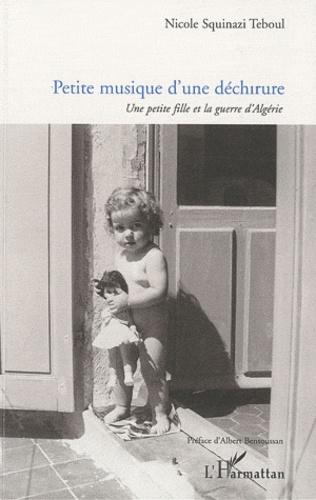 Nicole Squinazi Teboul - Petite musique d'une déchirure - Une petite fille et la guerre d'Algérie.