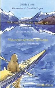 Nicole Tersis - Pikkivagitsaannaaq, la fugitive - Contes inuit du Groenland oriental, édition bilingue français-inuit.