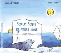 Nicole Tersis et Maëlle Le Toquin - Soeur soleil et frère lune - Conte inuit.