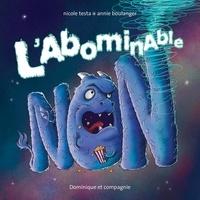 Nicole Testa et Annie Boulanger - L'abominable NON.