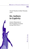Nicole Thatcher et Ethel Tolansky - Six Authors in Captivity - Literary Responses to the Occupation of France during World War II.