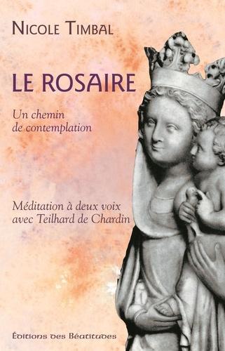 Nicole Timbal - Le Rosaire... Un chemin de contemplation - Méditation à deux voix avec Teilhard de Chardin.