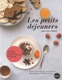 Nicole Tripier et Nathalie Carnet - Les petits déjeuners pour nos enfants.