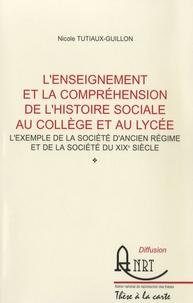 Nicole Tutiaux-Guillon - L'enseignement et la compréhension de l'histoire sociale au collège et au lycée - L'exemple de la société d'Ancien Régime et de la société du XIXe siècle.