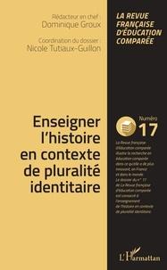 Nicole Tutiaux-Guillon - Raisons, comparaisons, éducations N° 17, juillet 2018 : Enseigner l'histoire en contexte de pluralité identitaire.