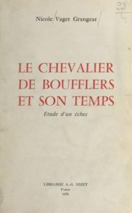 Nicole Vaget Grangeat - Le chevalier de Boufflers et son temps - Étude d'un échec.