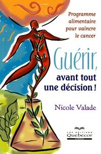 Nicole Valade - Guérir, avant tout une décision !.
