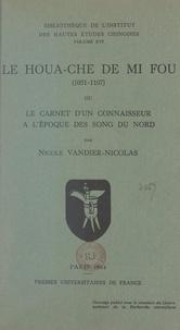Nicole Vandier-Nicolas - Le Houa-Che de Mi Fou (1051-1107) - Ou Le carnet d'un connaisseur à l'époque des Song du Nord.