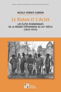 Nicole Verney-Carron - Le ruban et l'acier - Les élites économiques de la région stéphanoise au XIXe siècle (1815-1914).