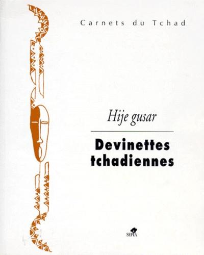 Nicole Vial et Patrice Jullien de Pommerol - Hije gûsar - Devinettes tchadiennes.