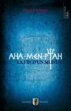 Nicole Voilhes - Aha-Men-Ptah - La fin d'un monde.