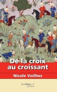 Nicole Voilhes - De la croix au croissant - Les fous de Dieu.