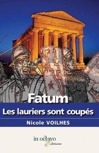 Nicole Voilhes - Fatum, les lauriers sont coupés.