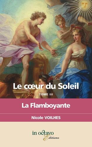 Nicole Voilhes - Le coeur du soleil - Tome 3, La flamboyante.