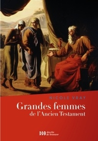 Nicole Vray - Grandes femmes de l'Ancien Testament - L'appel et la foi.