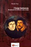 Nicole Vray - L'Europe bouleversée - Des précurseurs de la Réforme à Luther et Calvin.