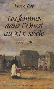 Nicole Vray - Les Femmes dans l'Ouest au XIXe siècle - 1800-1870.