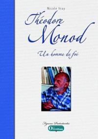 Nicole Vray - Théodore Monod, un homme de foi.
