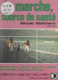 Nicole Walthert et Yannick Mouré - La marche, source de santé - Marchez mieux, marchez plus, pour retrouver santé, équilibre, dynamisme et énergie.