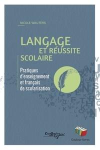 Nicole Wauters - Langage et réussite scolaire - Pratiques d'enseignement et français de scolarisation.