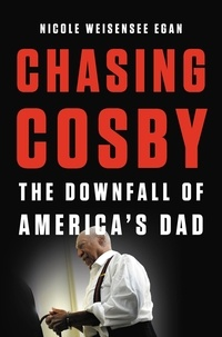 Nicole Weisensee Egan - Chasing Cosby - The Downfall of America's Dad.