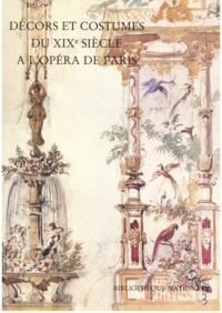 Nicole Wild - Décors et costumes du XIXe siècle à l'Opéra de Paris - Tome 1.