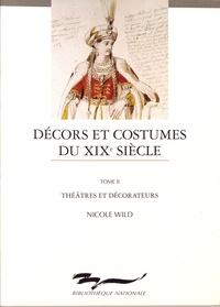 Nicole Wild - Décors et costumes du XIXe siècle - Tome 2, Théâtres et décorateurs.