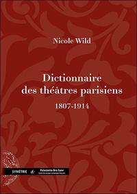 Nicole Wild - Dictionnaire des théâtres parisiens (1807-1914).