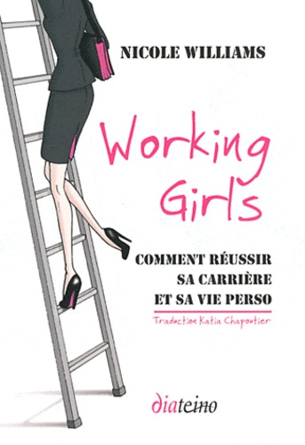 Nicole Williams - Working Girls - Comment réussir sa carrière et sa vie perso.