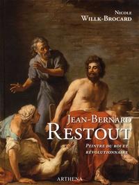 Nicole Willk-Brocard - Jean-Bernard Restout - 1732-1796. Peintre du roi et révolutionnaire.