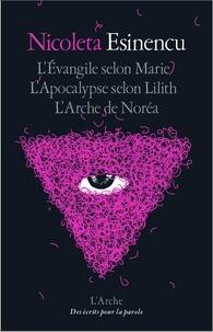 Nicoleta Esinencu - L'Evangile selon Marie ; Apocalypse de Lilith ; L'arche de Noréa.