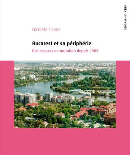 Bucarest et sa périphérie. Des espaces en mutation depuis 1989