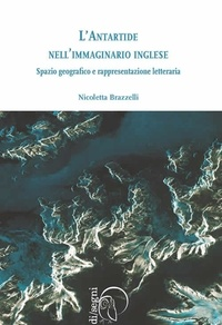 Nicoletta Brazzelli - L'Antartide nell'immaginario inglese - Spazio geografico e rappresentazione letteraria.