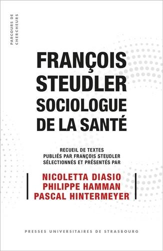 Nicoletta Diasio et Philippe Hamman - François Steudler, sociologue de la santé.