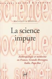 Nicoletta Diasio et D. Desjeux - La science impure - Anthropologie et médecine en France, Grande-Bretagne, Italie, Pays-Bas.