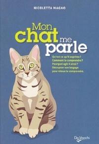 Nicoletta Magno - Mon chat me parle - Qu'est-ce qu'il exprime ? Comment le comprendre ? Pourquoi agit-il ainsi ? Décrypter son langage pour mieux le comprendre.